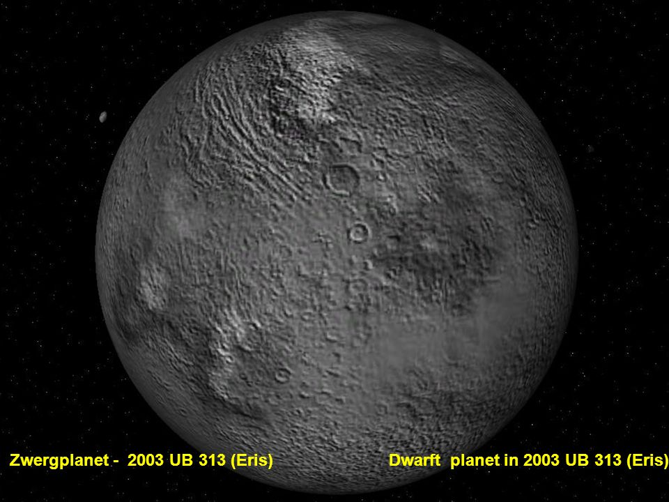 Zwergplanet - 2003 UB 313 (Eris) Dwarft planet in 2003 UB 313 (Eris)