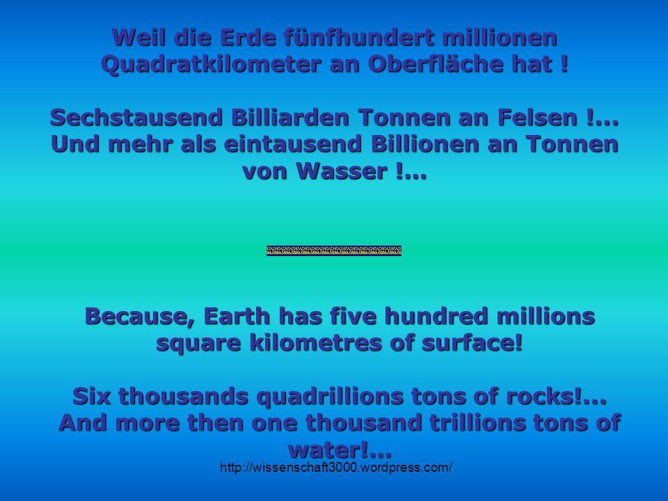Sechstausend Billiarden Tonnen an Felsen !...