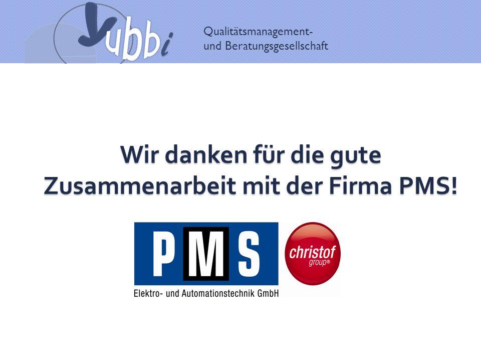 Wir danken für die gute Zusammenarbeit mit der Firma PMS!