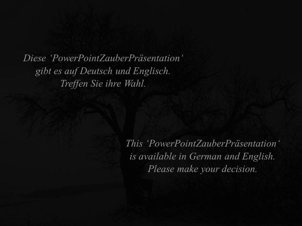 Diese 'PowerPointZauberPräsentation' gibt es auf Deutsch und Englisch.