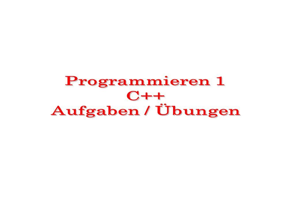 Programmieren 1 C++ Aufgaben / Übungen