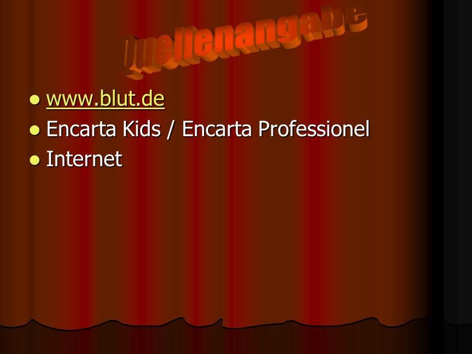 Quellenangabe www.blut.de Encarta Kids / Encarta Professionel Internet