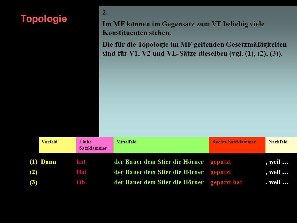 2. Im MF können im Gegensatz zum VF beliebig viele Konstituenten stehen.