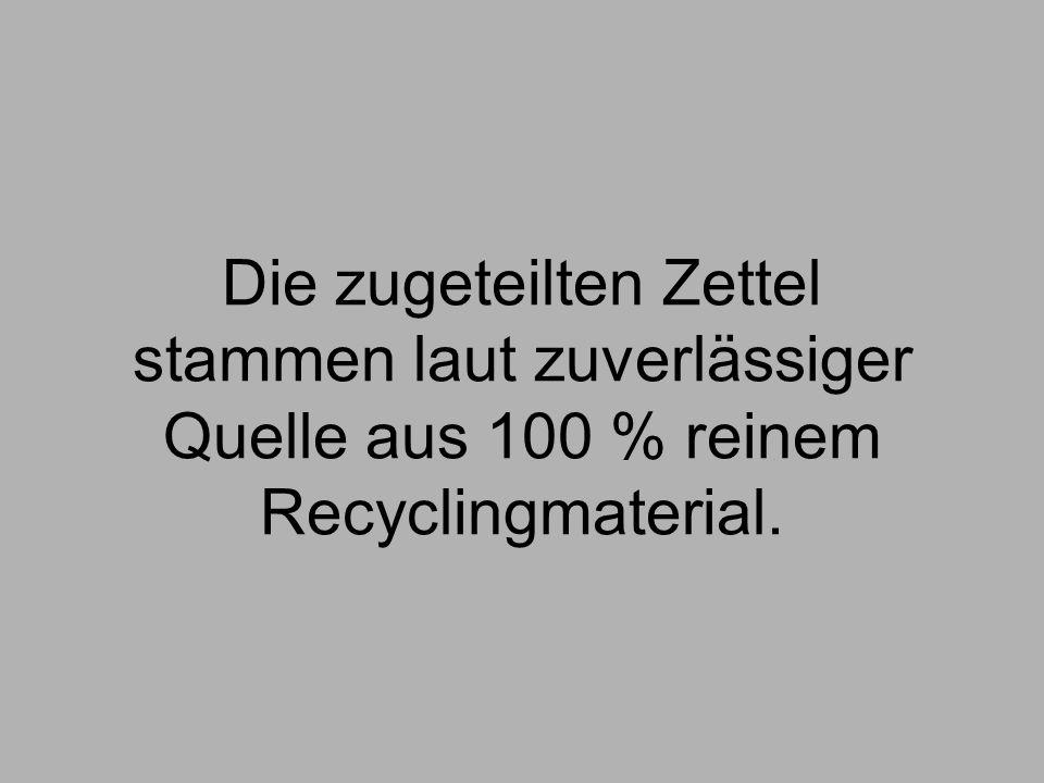 Die zugeteilten Zettel stammen laut zuverlässiger Quelle aus 100 % reinem Recyclingmaterial.