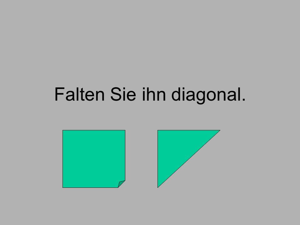 Falten Sie ihn diagonal.