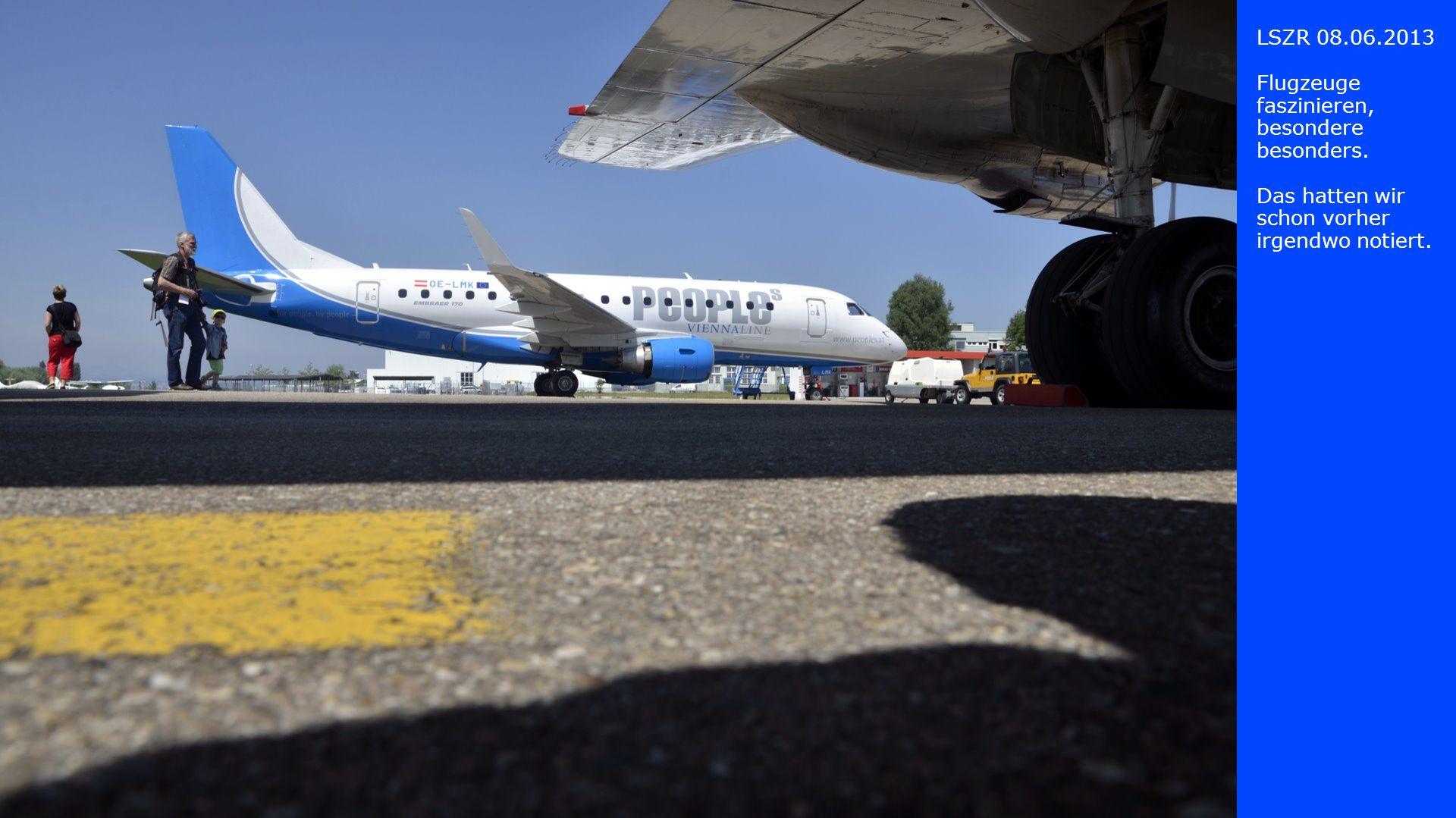 LSZR 08.06.2013 Flugzeuge faszinieren, besondere.