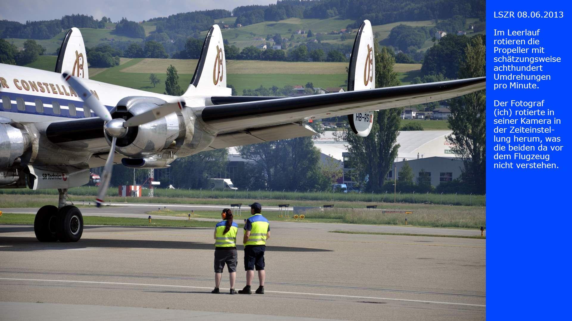 LSZR 08.06.2013 Im Leerlauf rotieren die Propeller mit schätzungsweise achthundert Umdrehungen pro Minute.