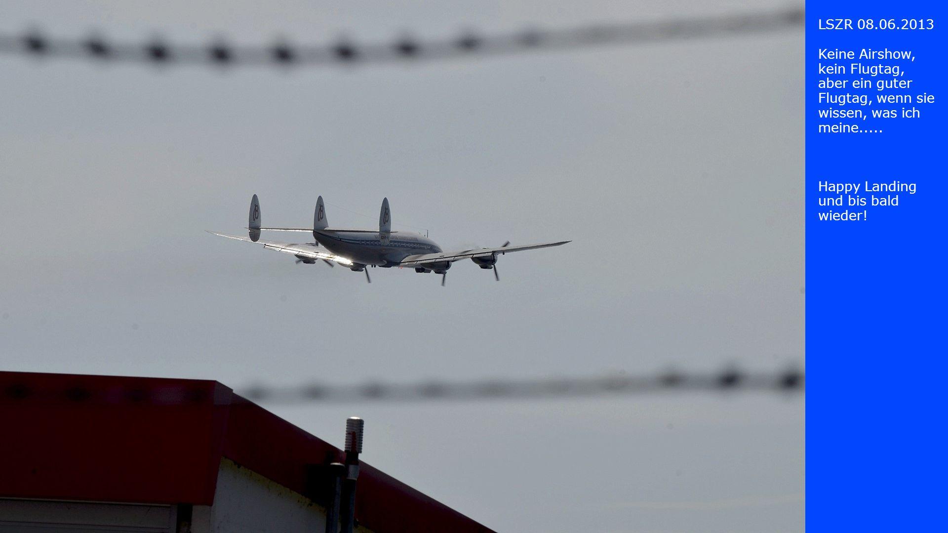 LSZR 08.06.2013 Keine Airshow, kein Flugtag, aber ein guter Flugtag, wenn sie wissen, was ich meine.....