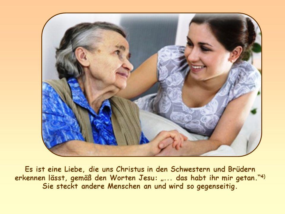 """Es ist eine Liebe, die uns Christus in den Schwestern und Brüdern erkennen lässt, gemäß den Worten Jesu: """"..."""