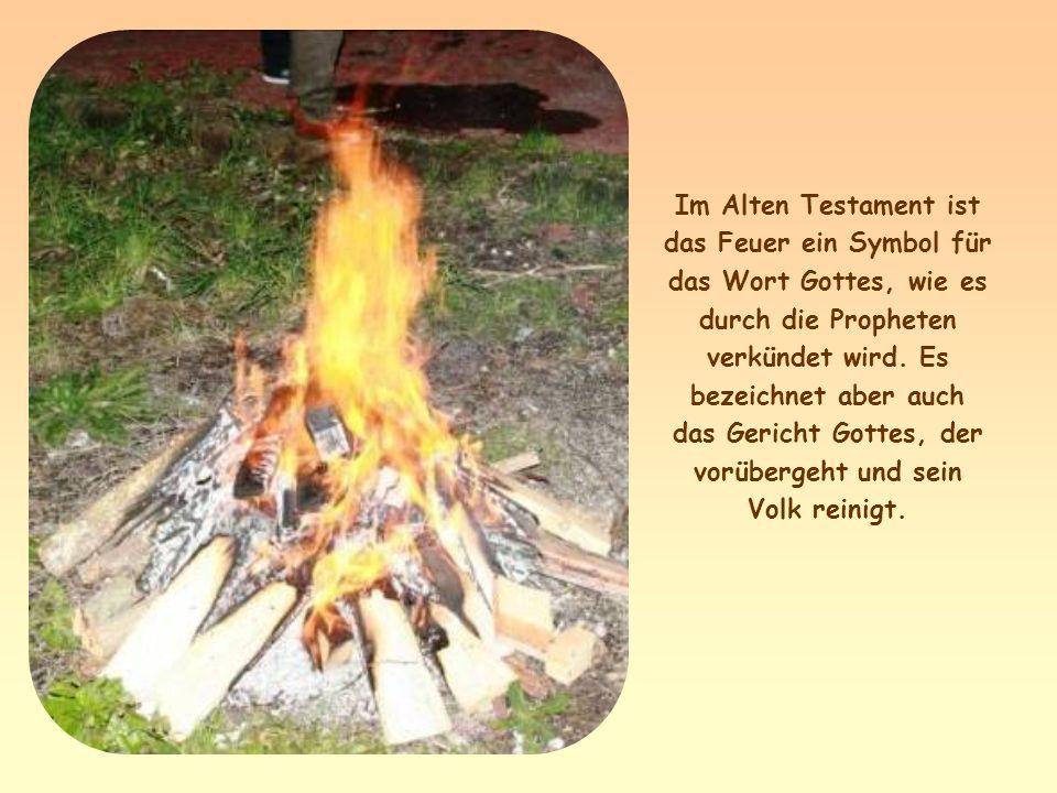Im Alten Testament ist das Feuer ein Symbol für das Wort Gottes, wie es durch die Propheten verkündet wird.