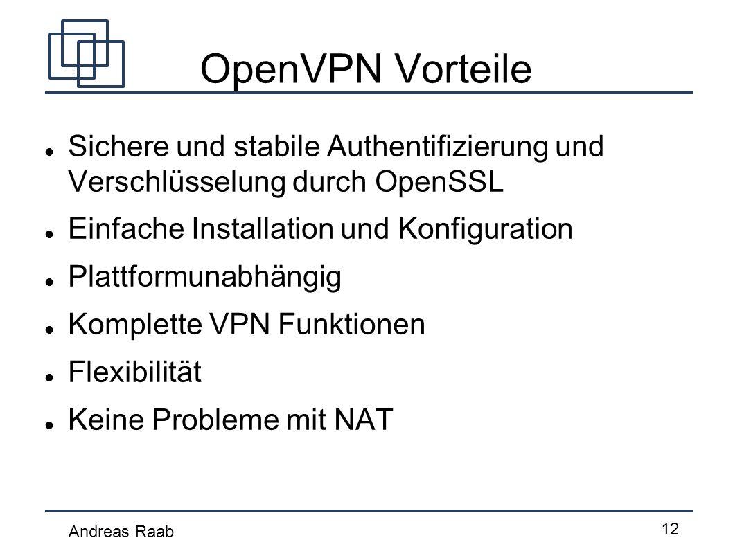 OpenVPN Vorteile Sichere und stabile Authentifizierung und Verschlüsselung durch OpenSSL. Einfache Installation und Konfiguration.