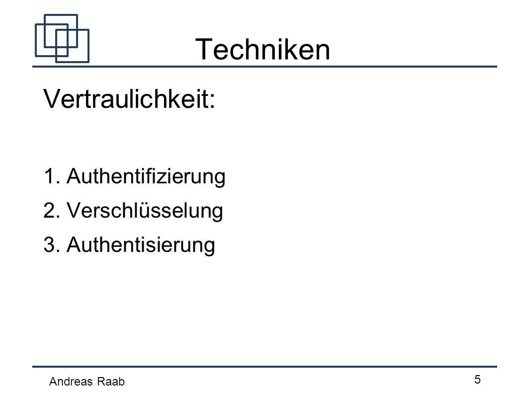 Techniken Vertraulichkeit: 1. Authentifizierung 2. Verschlüsselung