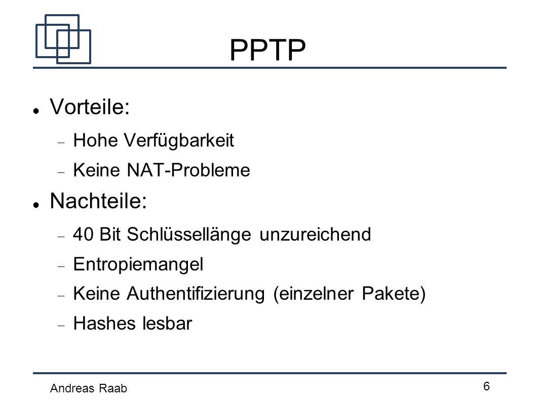PPTP Vorteile: Nachteile: Hohe Verfügbarkeit Keine NAT-Probleme