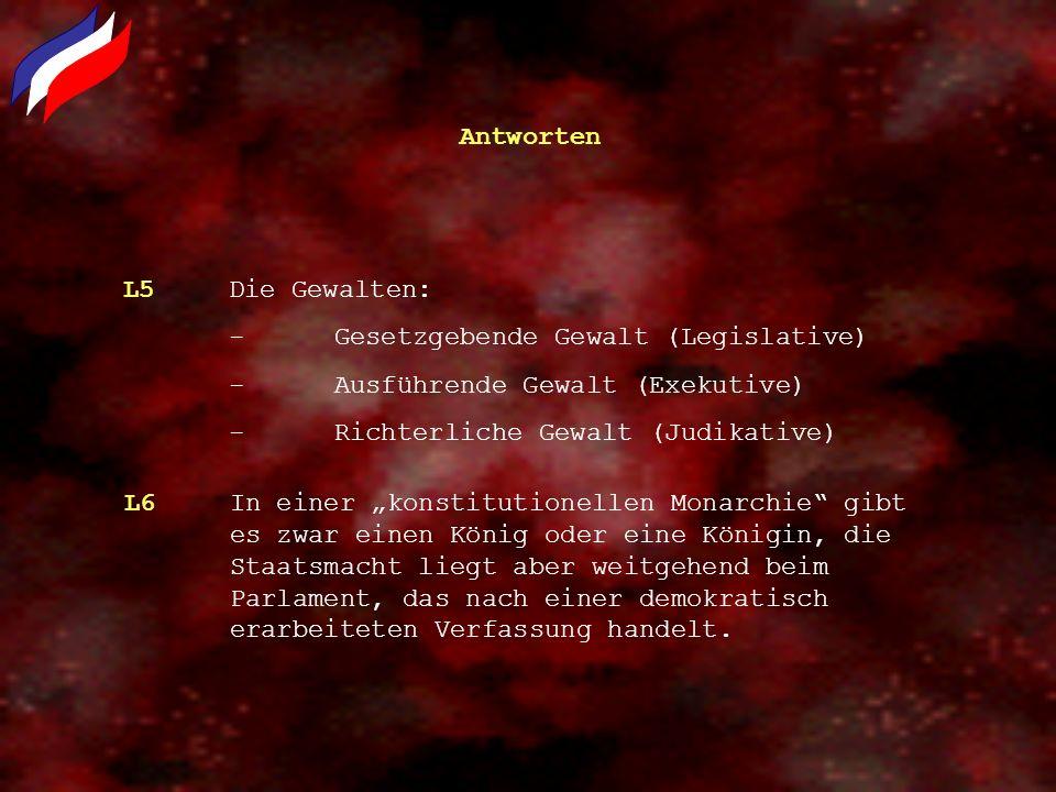 Antworten L5 Die Gewalten: - Gesetzgebende Gewalt (Legislative) - Ausführende Gewalt (Exekutive) - Richterliche Gewalt (Judikative)