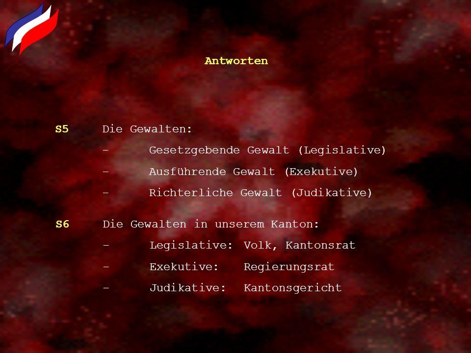 Antworten S5 Die Gewalten: - Gesetzgebende Gewalt (Legislative) - Ausführende Gewalt (Exekutive) - Richterliche Gewalt (Judikative)