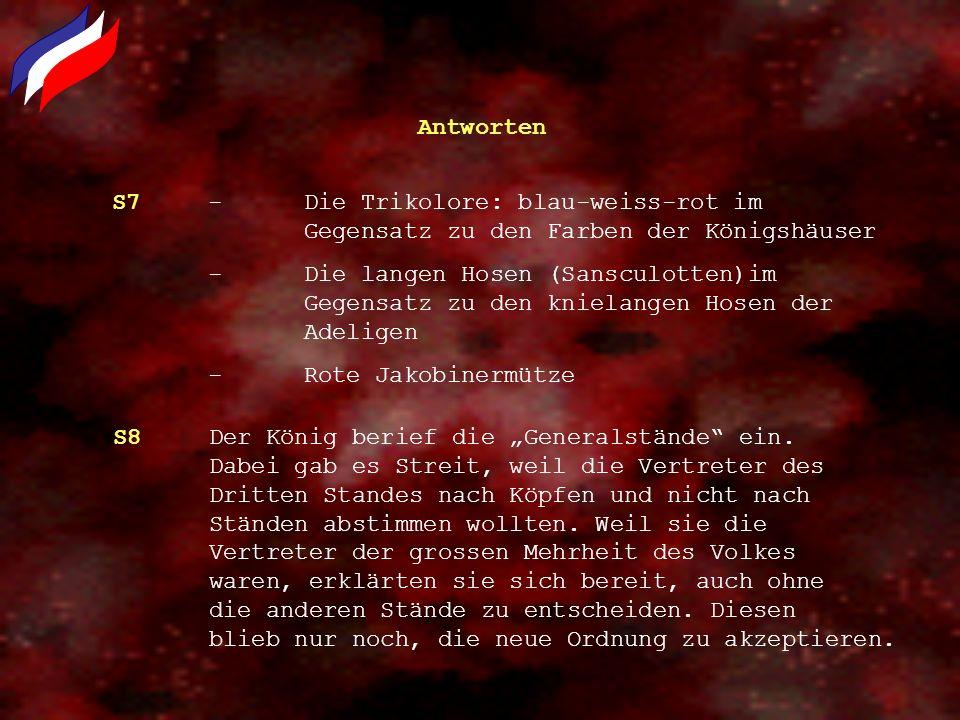 Antworten S7 - Die Trikolore: blau-weiss-rot im Gegensatz zu den Farben der Königshäuser.