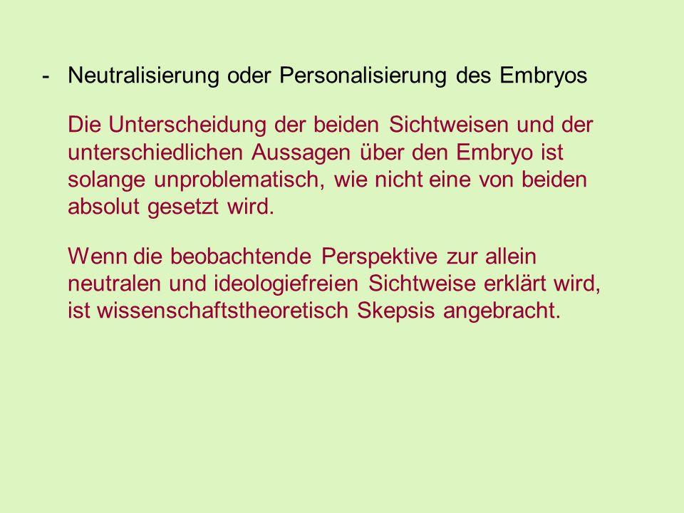 Neutralisierung oder Personalisierung des Embryos