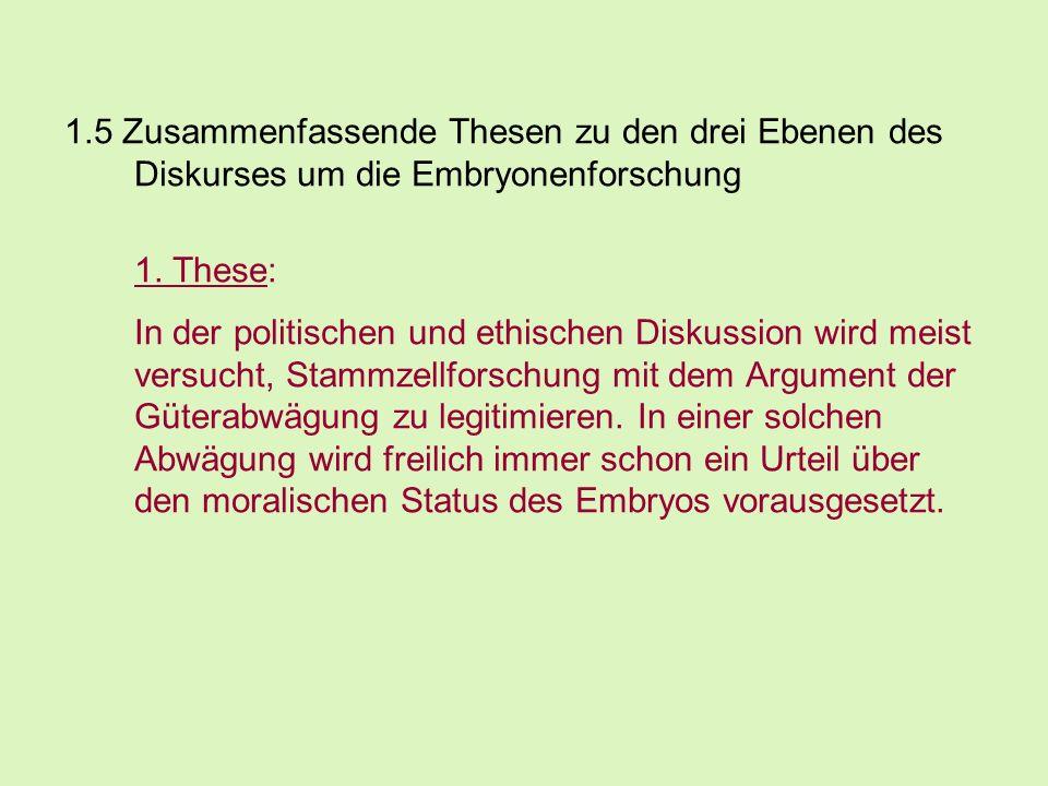 1.5 Zusammenfassende Thesen zu den drei Ebenen des Diskurses um die Embryonenforschung