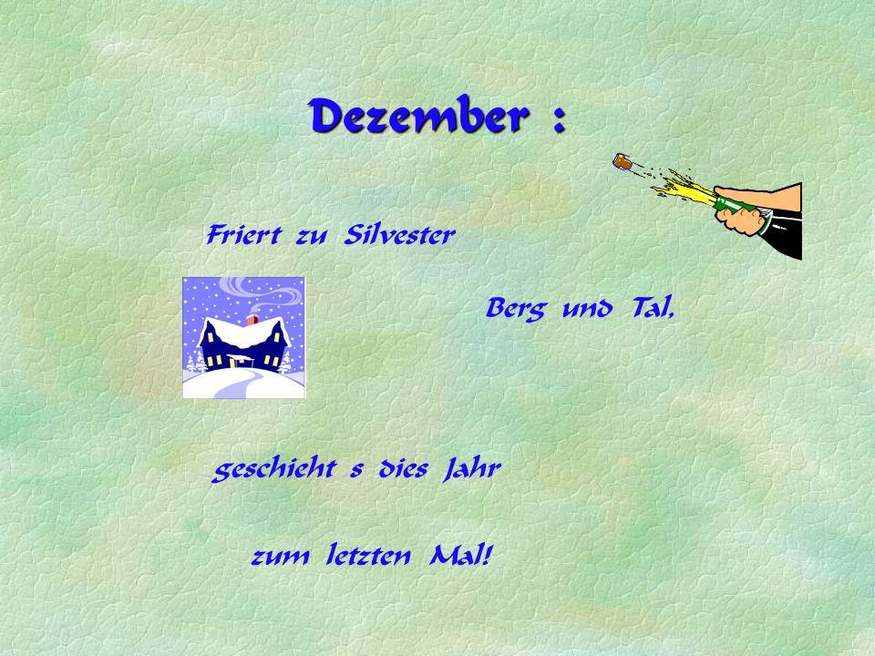 Dezember : Friert zu Silvester Berg und Tal, geschieht s dies Jahr