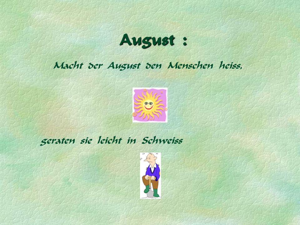 Macht der August den Menschen heiss,