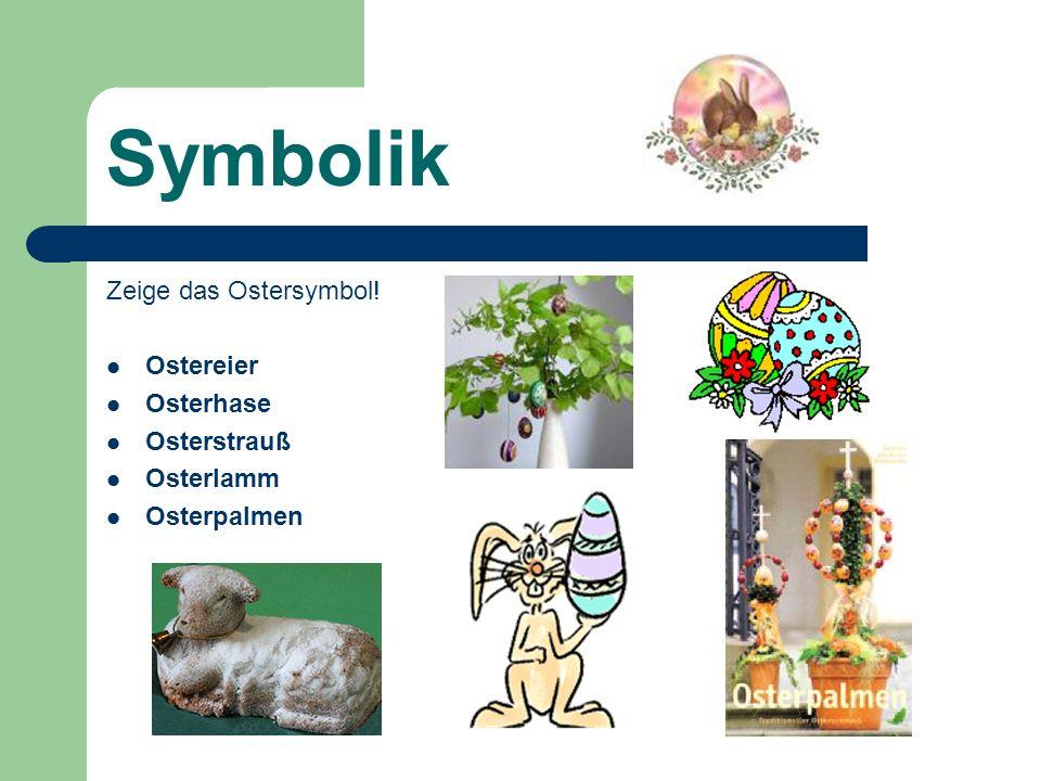 Symbolik Zeige das Ostersymbol! Ostereier Osterhase Osterstrauß
