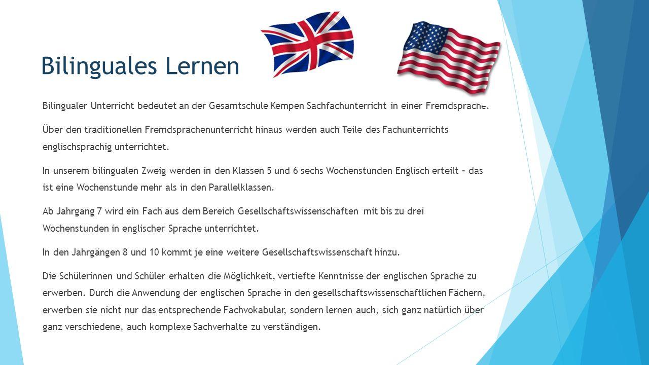 Bilinguales Lernen Bilingualer Unterricht bedeutet an der Gesamtschule Kempen Sachfachunterricht in einer Fremdsprache.