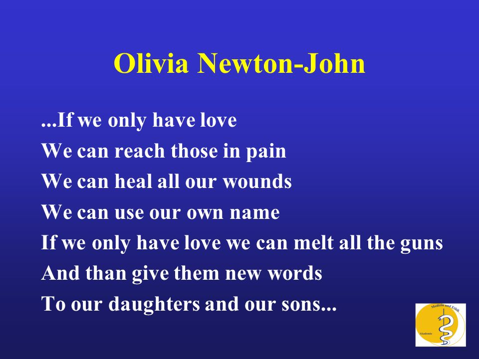 Olivia Newton-John ...If we only have love We can reach those in pain