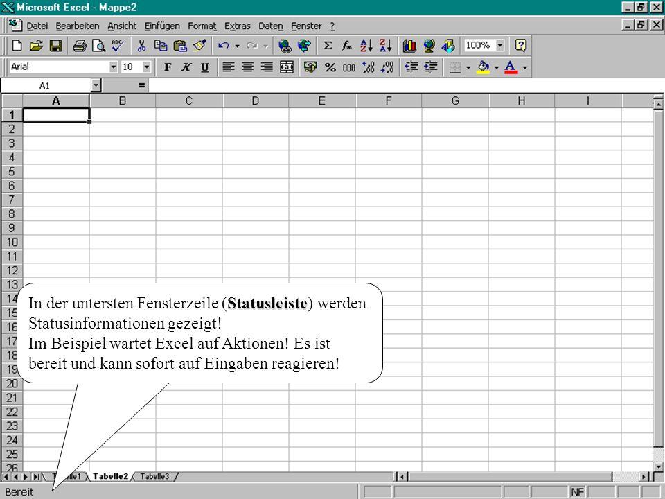 In der untersten Fensterzeile (Statusleiste) werden Statusinformationen gezeigt!
