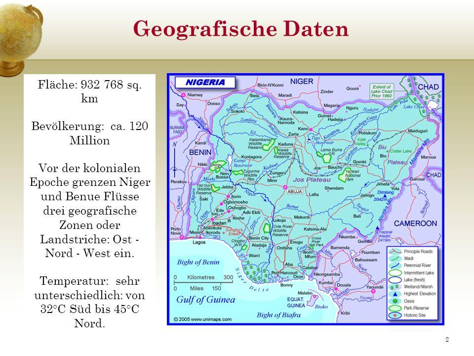 Geografische Daten Fläche: 932 768 sq. km Bevölkerung: ca. 120 Million