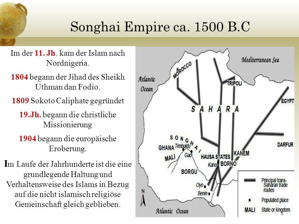 Songhai Empire ca. 1500 B.C Im der 11. Jh. kam der Islam nach Nordnigeria. 1804 begann der Jihad des Sheikh Uthman dan Fodio.