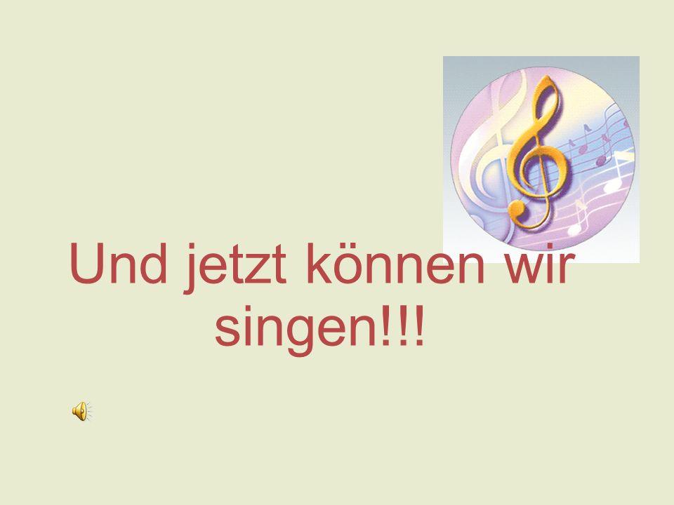 Und jetzt können wir singen!!!