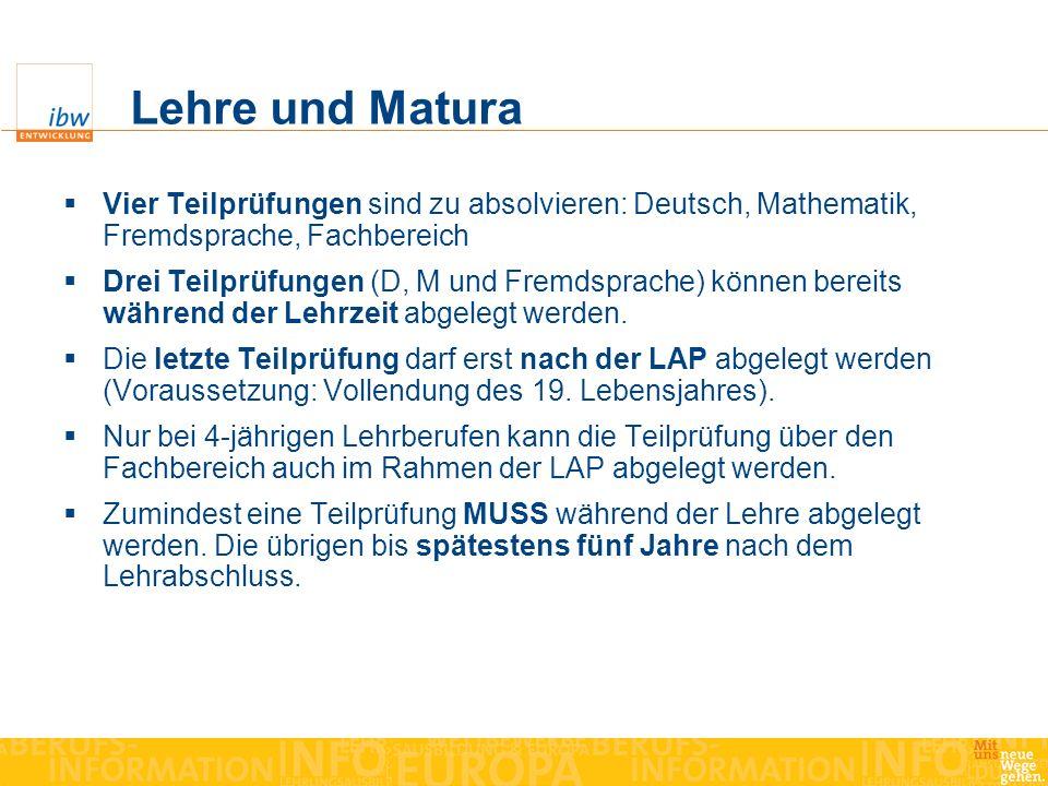 Lehre und Matura Vier Teilprüfungen sind zu absolvieren: Deutsch, Mathematik, Fremdsprache, Fachbereich.