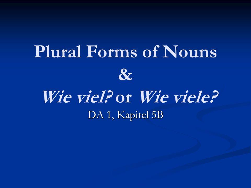 Plural Forms of Nouns & Wie viel or Wie viele
