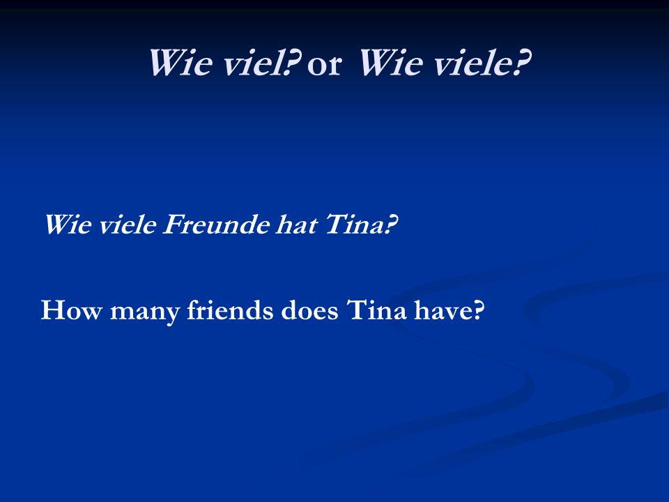 Wie viel or Wie viele Wie viele Freunde hat Tina