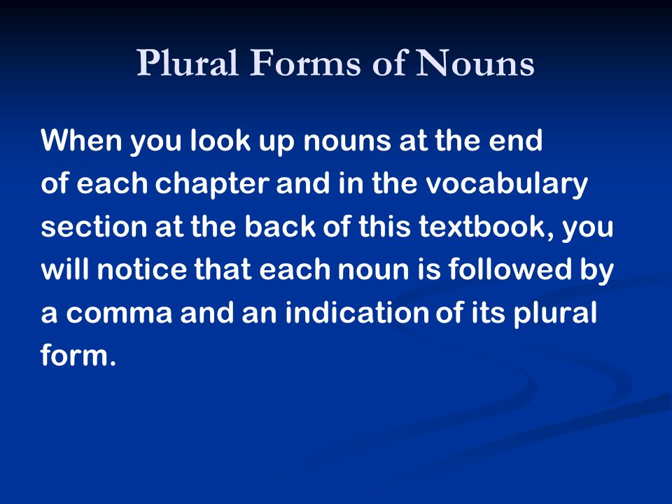Plural Forms of Nouns When you look up nouns at the end