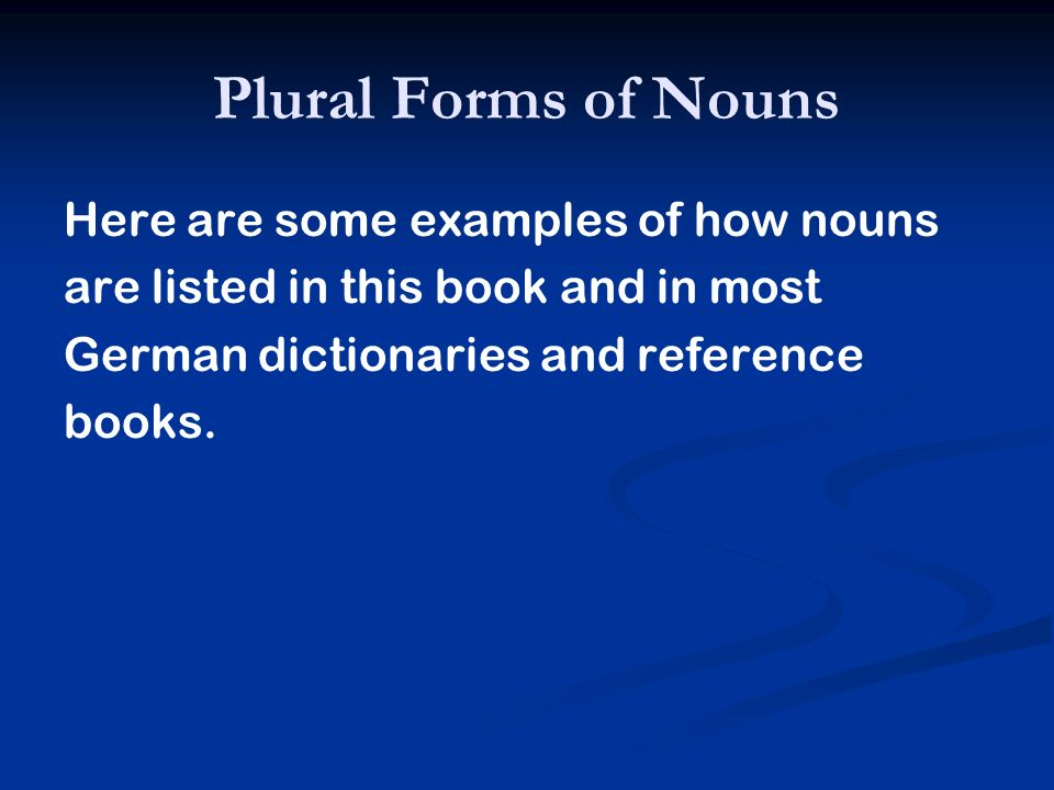 Plural Forms of Nouns Here are some examples of how nouns