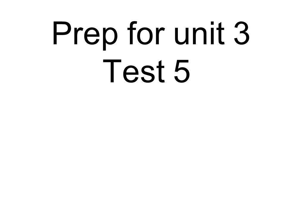 Prep for unit 3 Test 5