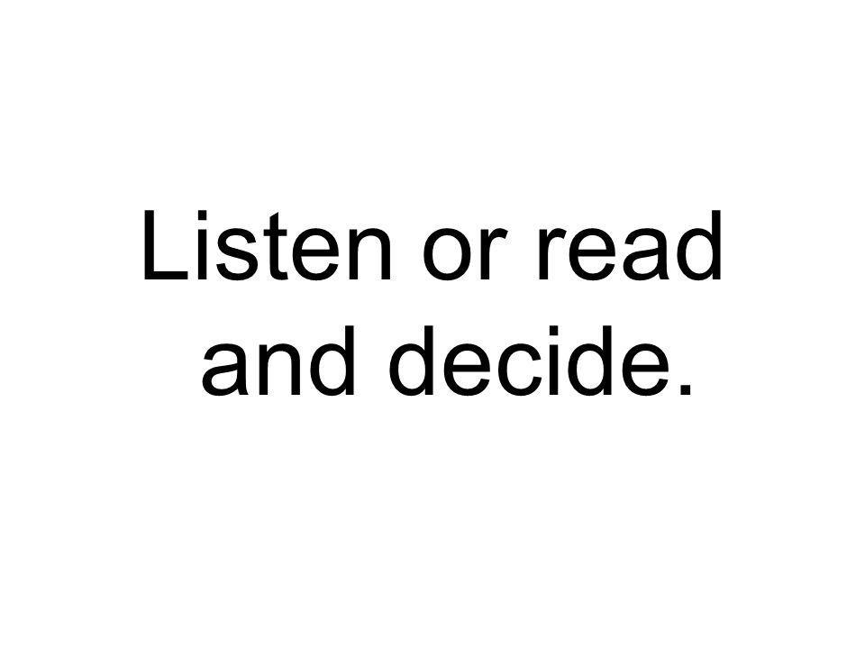 Listen or read and decide.