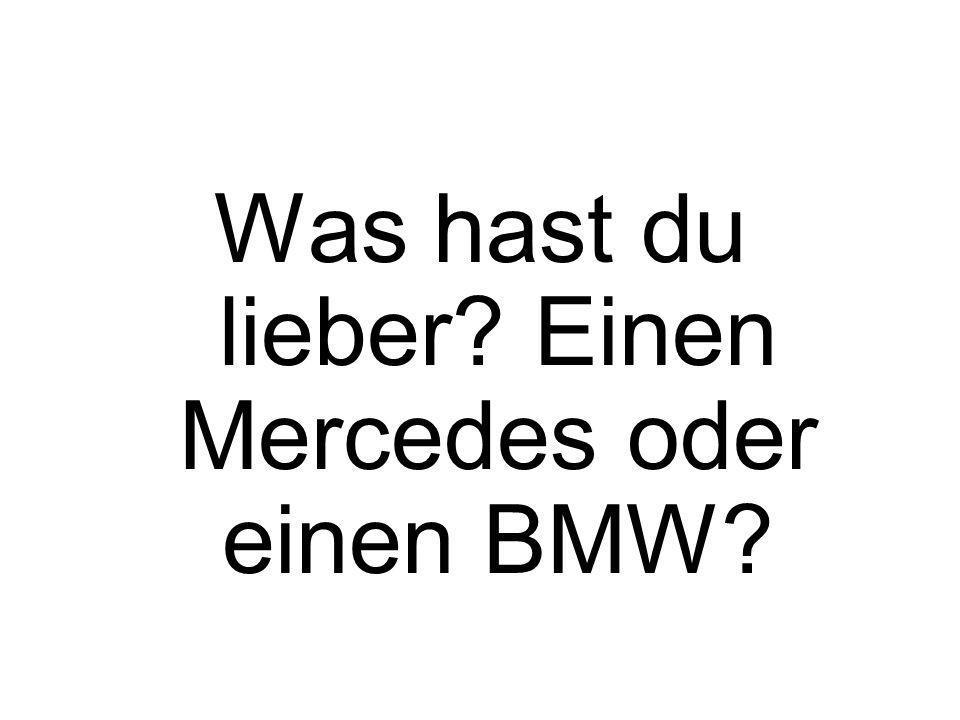 Was hast du lieber Einen Mercedes oder einen BMW