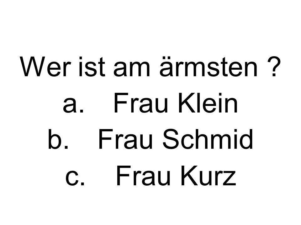Wer ist am ärmsten Frau Klein Frau Schmid Frau Kurz