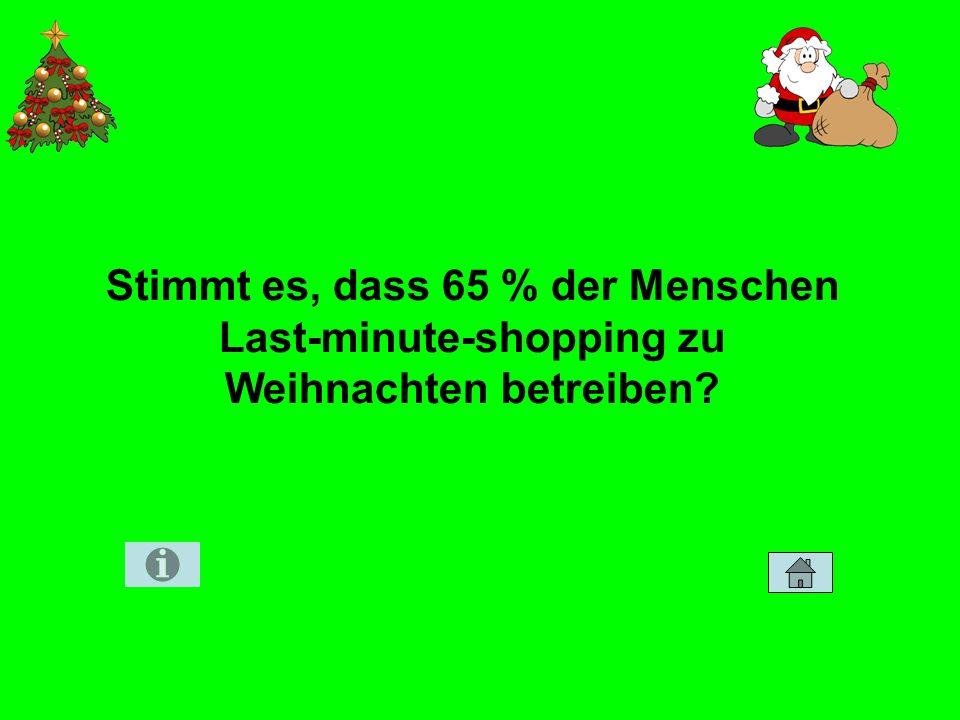 Stimmt es, dass 65 % der Menschen Last-minute-shopping zu Weihnachten betreiben