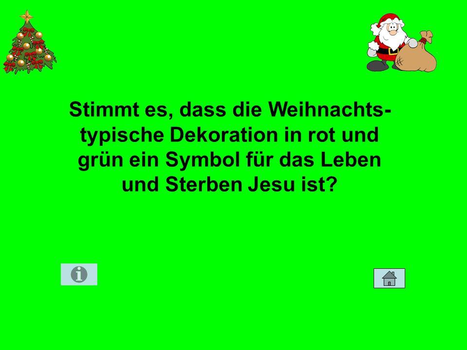 Stimmt es, dass die Weihnachts-typische Dekoration in rot und grün ein Symbol für das Leben und Sterben Jesu ist