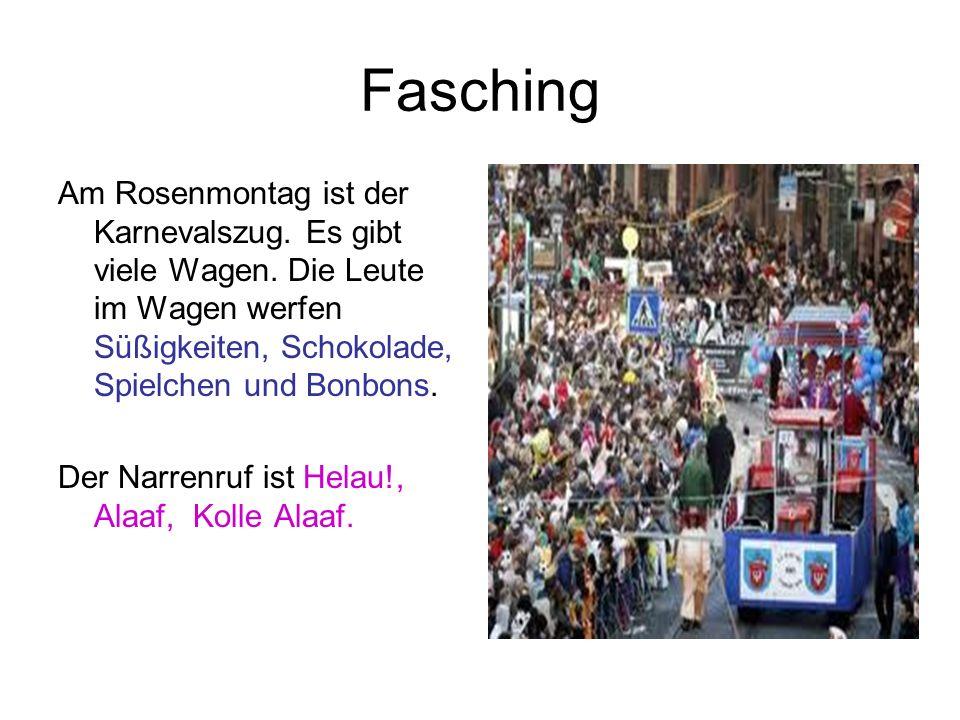Fasching Am Rosenmontag ist der Karnevalszug. Es gibt viele Wagen. Die Leute im Wagen werfen Süßigkeiten, Schokolade, Spielchen und Bonbons.