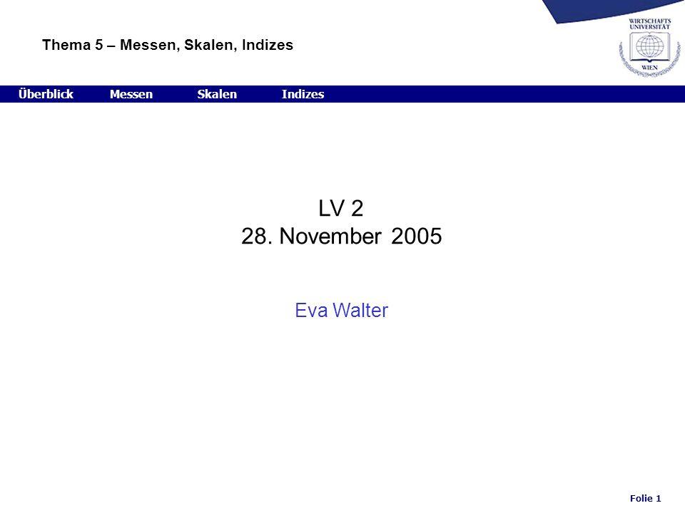LV 2 28. November 2005 Eva Walter Thema 5 – Messen, Skalen, Indizes