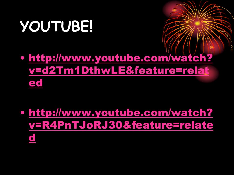 YOUTUBE! http://www.youtube.com/watch v=d2Tm1DthwLE&feature=related