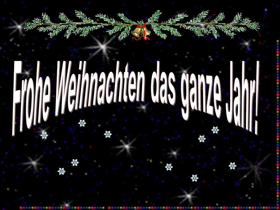 Frohe Weihnachten das ganze Jahr!
