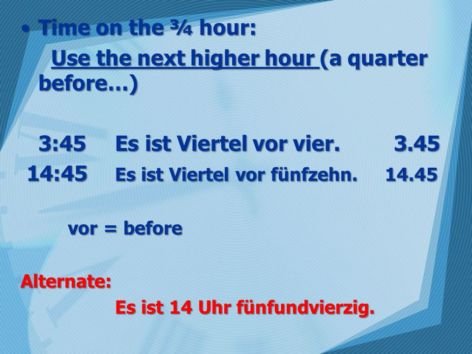 Use the next higher hour (a quarter before…)
