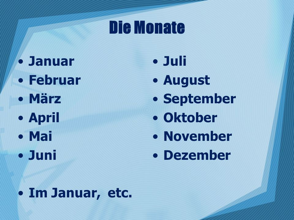 Die Monate Januar Februar März April Mai Juni Im Januar, etc. Juli