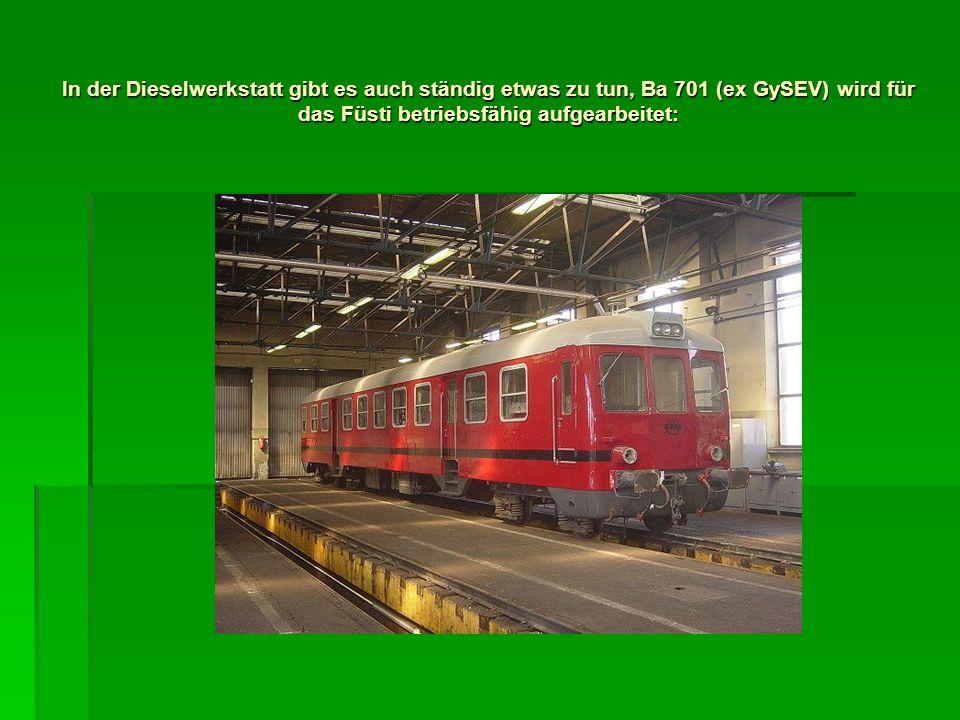 In der Dieselwerkstatt gibt es auch ständig etwas zu tun, Ba 701 (ex GySEV) wird für das Füsti betriebsfähig aufgearbeitet: