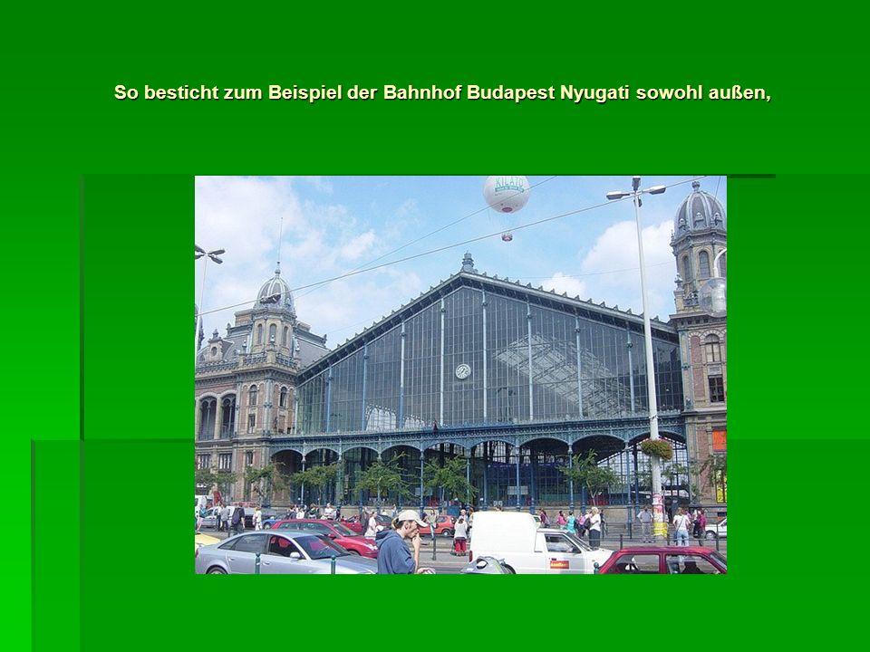 So besticht zum Beispiel der Bahnhof Budapest Nyugati sowohl außen,